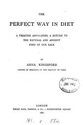 The Perfect Way in Diet: A Treatise Advocating a Return to the Natural and Ancient Food of Our Race