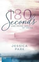 180 Seconds   Und meine Welt ist deine PDF