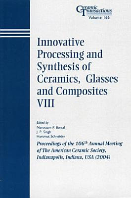 Innovative Processing and Synthesis of Ceramics  Glasses and Composites VIII PDF