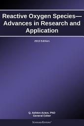 Reactive Oxygen Species—Advances in Research and Application: 2013 Edition