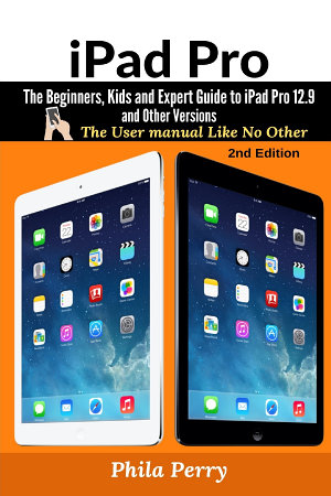 iPad Pro  The Beginners  Kids and Expert Guide to iPad Pro 12 9 and Other Versions  The User Manual like No Other