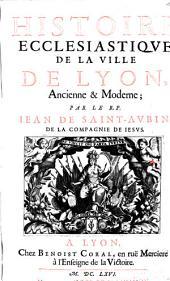Histoire ecclesiastique de la ville de Lyon, ancienne et moderne