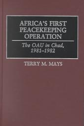 Africa's First Peacekeeping Operation: The OAU in Chad, 1981-1982