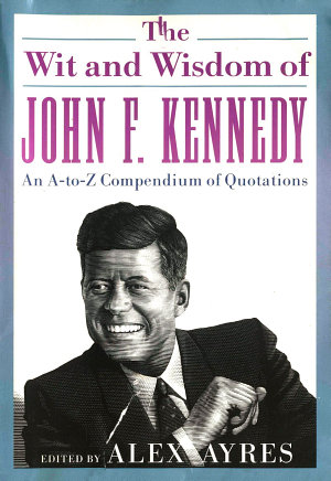 The Wit and Wisdom of John F  Kennedy