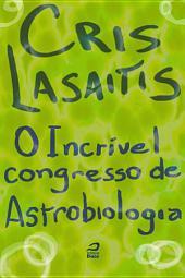 O Incrível Congresso de Astrobiologia