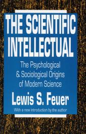 The Scientific Intellectual: The Psychological & Sociological Origins of Modern Science