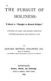 "The Pursuit of Holiness: A Sequel to ""Thoughts on Personal Religion,"" Intended to Carry the Reader Somewhat Farther Onward in the Spiritual Life"