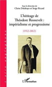 L'héritage de Théodore Roosevelt : impérialisme et progressisme (1912-2012)