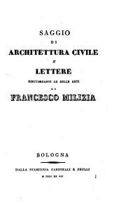 Opere complete di Francesco Milizia risguardanti le belle arti ...: Saggio di architettura civile e lettere risguardanti le belle arti. 1827