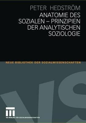 Anatomie des Sozialen   Prinzipien der analytischen Soziologie PDF