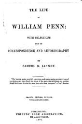The Life of William Penn: With Selections from His Correspondence and Autobiography