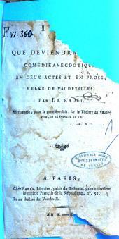 Ida, ou, Que deviendra-t-elle? comédie-anecdotique en deux actes et en prose, mélée de vaudevilles, par J.-B. Radet. Répresentée, pour la première fois sur le Théâtre du Vaudeville, le 28 frimaire an 10
