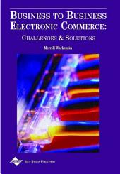 Business to Business Electronic Commerce: Challenges and Solutions: Challenges and Solutions