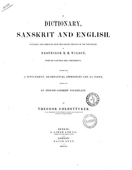 A Dictionary  Sanskrit and English  Extended and Improved from the Second Edition of the Dictionary of Professor H  H  Wilson with His Sanction and Concurrence Together with a Supplement  Grammatical Appendices and an Index Serving as English Sanskrit Vocabulary by Theodor Goldst  cker PDF