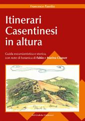 Itinerari Casentinesi in altura: Guida escursionistica e storica, con note di botanica di Fabio e Marina Clauser