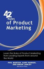 42 Rules of Product Marketing: Learn the Rules of Product Marketing from Leading Experts from Around the World