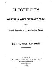 Electricity: What it Is, where it Comes from and how it is Made to Do Mechanical Work