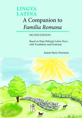 A Companion to Familia Romana: Based on Hans Ørberg's Latine Disco, with Vocabulary and Grammar, Edition 2