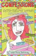 Confessions of a Semi-Natural Woman