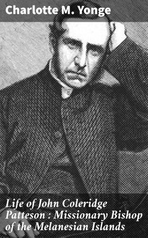 Life of John Coleridge Patteson   Missionary Bishop of the Melanesian Islands