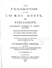 The Jurisdiction of the Lords House, Or Parliament: Considered According to Ancient Records