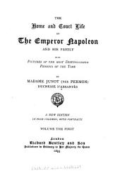 The Home and Court Life of the Emperor Napoleon and His Family: With Pictures of the Most Distinguished Persons of the Time, Volume 1