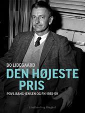 Den højeste pris - Povl Bang-Jensen og FN 1955-59