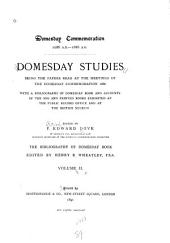 Domesday Studies: Being the Papers Read at the Meetings of the Domesday Commemoration 1886. With a Bibliography of Domesday Book and Accounts of the Mss. and Printed Books Exhibited at the Public Record Office and at the British Museum, Volume 2