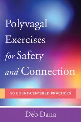 Polyvagal Exercises For Safety And Connection 50 Client Centered Practices Norton Series On Interpersonal Neurobiology  Book PDF