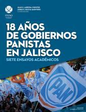 18 años de gobiernos panistas en Jalisco: Siete ensayos académicos