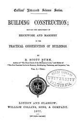 Building Construction: Showing the Employment of Brickwork and Masonry in the Practical Construction of Buildings, Volume 1
