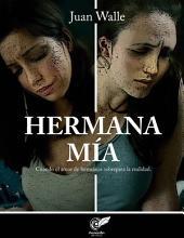 HERMANA MÍA: Cuando el amor de hermanas sobrepasa la realidad.