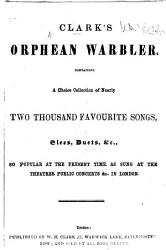 Clark s Orphean Warbler  containing a choice collection of nearly two thousand favourite songs  etc PDF
