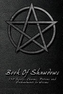Book Of Shadows   150 Spells  Charms  Potions and Enchantments for Wiccans Book