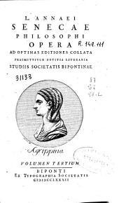 L. Annaei Senecae philosophi Opera: ad optimas editiones collata ... studiis Societatis bipontinae : volumen tertium
