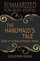 THE HANDMAID'S TALE - Summarized for Busy People: Based on the Book by Margaret Atwood