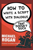 How to Write a Script With Dialogue That Doesn t Suck Book