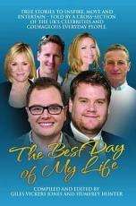 Best Day of My Life  True stories to inspire  move and entertain   Told by a cross section of the UK s celebrities and courageous everyday people PDF