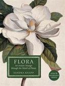 Flora  An Artistic Voyage Through the World of Plants PDF