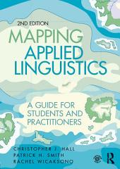 Mapping Applied Linguistics: A Guide for Students and Practitioners, Edition 2
