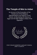 The Temple of Mut in Asher: An Account of the Excavation of the Temple and of the Religious Representations and Objects Found Therein, as Illustra