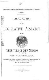 Acts of the Legislative Assembly of the Territory of New Mexico, Twenty-eighth Session: Convened at the Capitol, at the City of Santa Fe, on Monday, the 31st Day of December, 1888, and Adjourned on Thursday, the 28th Day of February, 1889