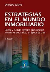 Estrategias en el mundo inmobiliario: Dónde y cúando comprar, qué construir y cómo vender incluso en época de crisis