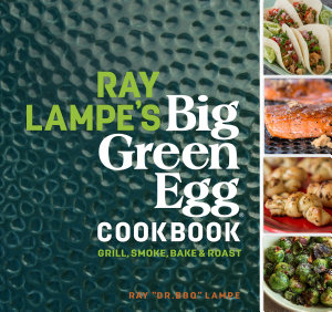 Ray Lampe s Big Green Egg Cookbook Book