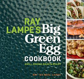 Ray Lampe S Big Green Egg Cookbook