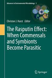 The Rasputin Effect: When Commensals and Symbionts Become Parasitic