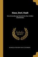 Haus  Dorf  Stadt  Eine Entwicklungs Geschichte Des Antiken St  dtebildes PDF
