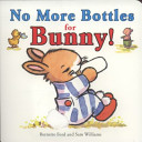 No More Bottles for Bunny Board Book Book