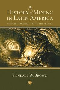 A History of Mining in Latin America Book