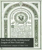 Year Book of the Architectural League of New York, and Catalogue of the ... Annual Exhibition: Volume 25